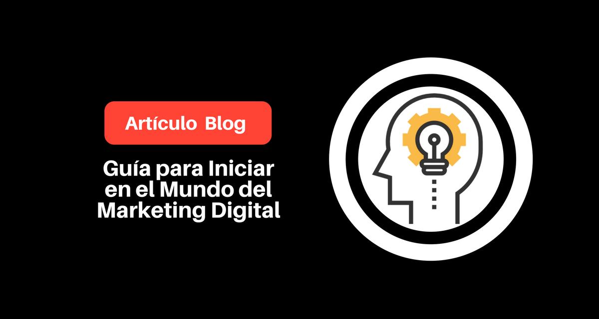 ¿Cómo Iniciar en el Mundo del Marketing Digital sin Morir en el Intento?