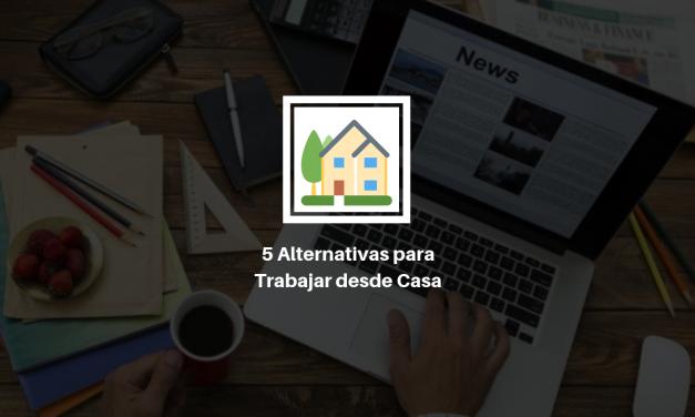 5 Alternativas para trabajar desde casa