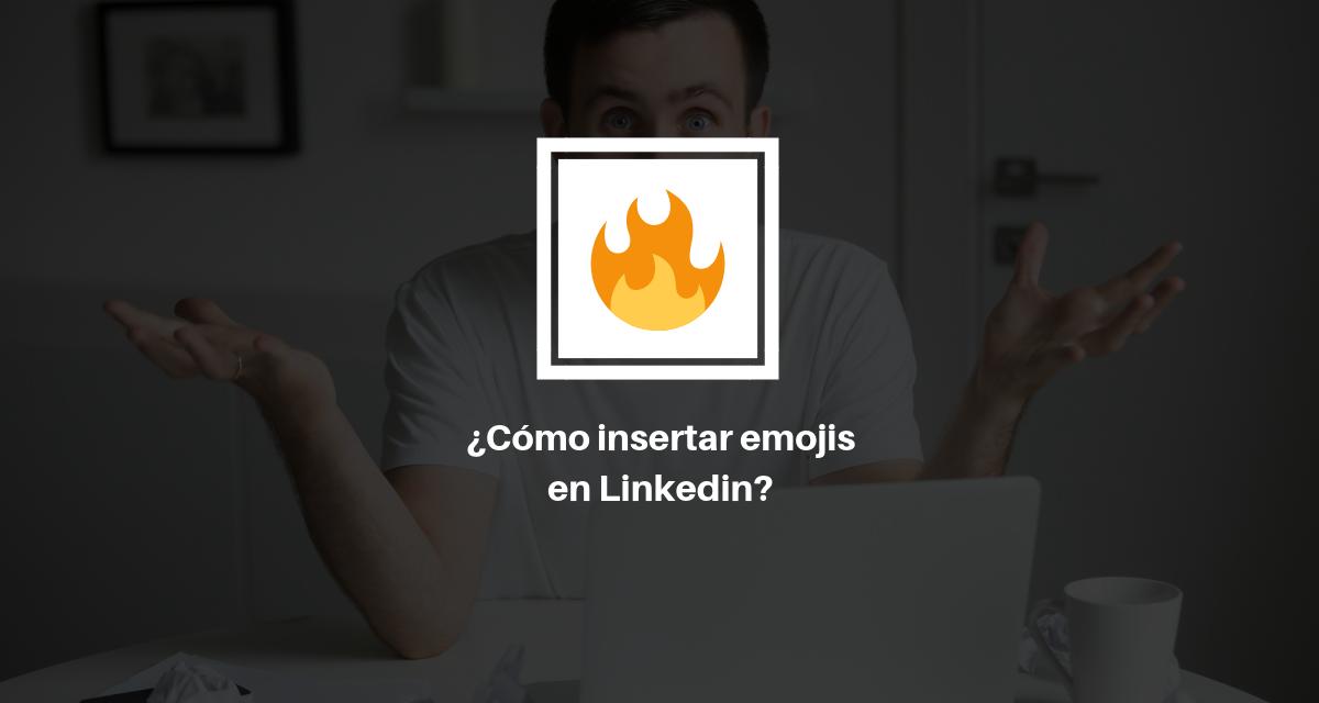¿Cómo Insertar Emojis en Linkedin?