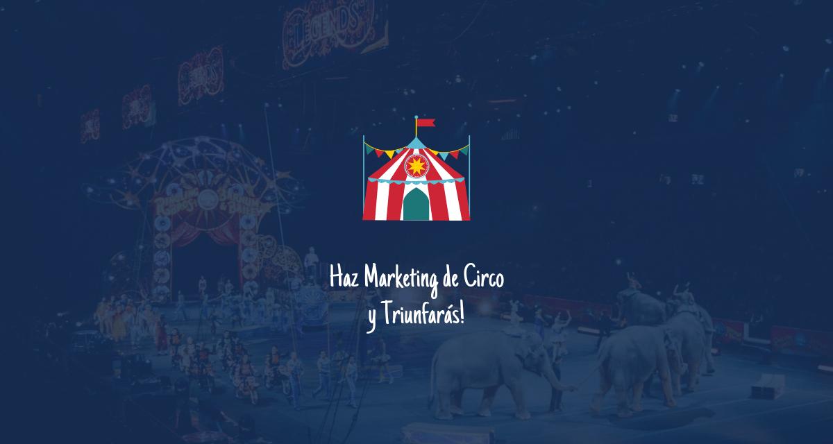 Haz Marketing de Circo y Triunfarás