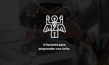 3 Factores clave a trabajar para emprender con éxito.